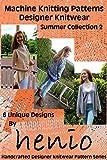 Machine Knitting Patterns: Designer Knitwear: Summer Collection 2 (Henio Handcrafted Designer Knitwear Pattern Series Book 1)