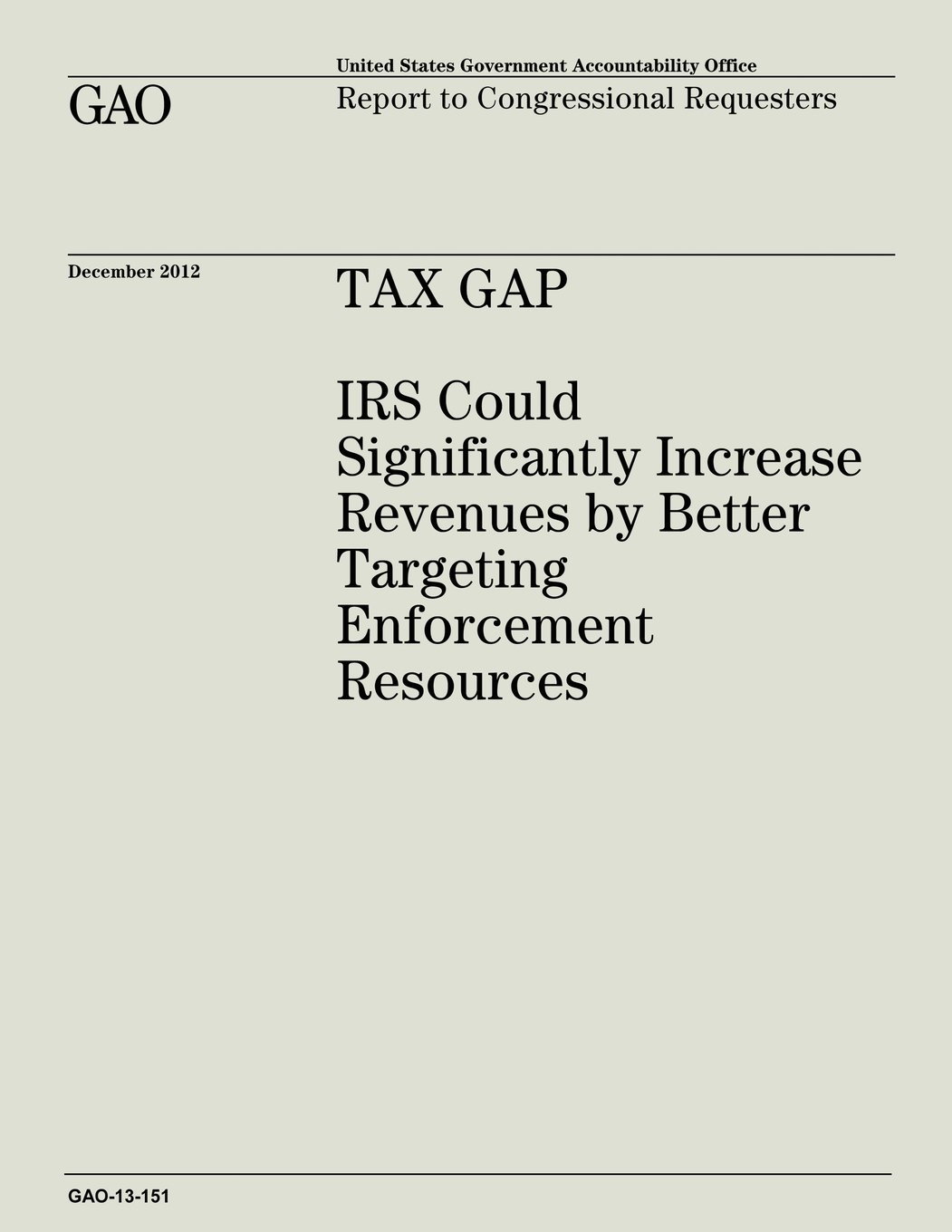 Download Tax Gap: IRS Could Significantly Increase Revenues by Better Targeting Enforcement Resources (GAO-13-151) pdf
