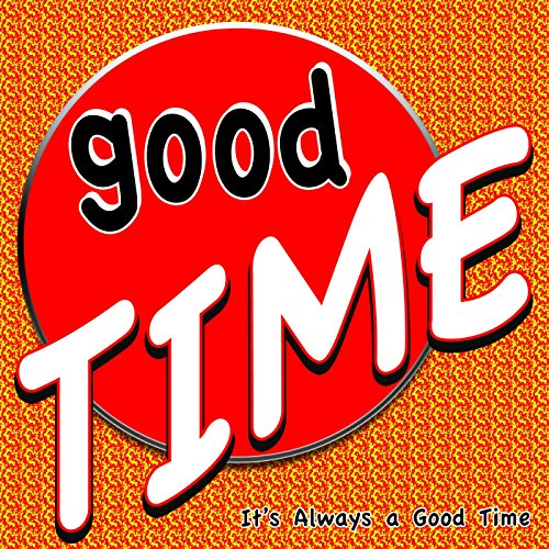 Good Time [Explicit] (It's Alw...