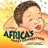 Africa's Sweet Connection, Alana L. Jolley, 1425768709
