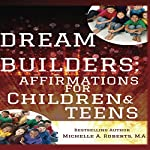 Dream Builders: Affirmations for Children and Teens | Michelle Roberts