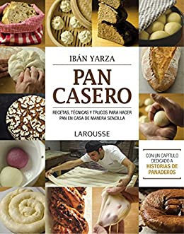 Pan casero (Larousse - Libros Ilustrados/ Prácticos - Gastronomía) (Spanish Edition)