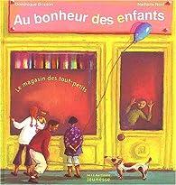 Au bonheur des enfants : Le magasin des tout-petits par Dominique Brisson