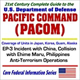 21st Century Complete Guide to Pacific Command with Coverage of U.S. Department of Defense Units in Japan, Korea, Guam, and Alaska, the EP-3 Incident ... Anti-Terrorism Operations (Two CD-ROM Set)