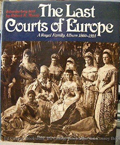 The Last Courts of Europe: A Royal Family Album, 1860-1914