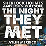 Sherlock Holmes and John Watson: The Night They Met | Atlin Merrick