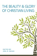 The Beauty and Glory of Christian Living Kindle Edition