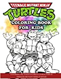 Teenage Mutant Ninja Turtles Coloring Book for Kids: Coloring All Your Favorite Characters in Teenage Mutant Ninja Turtles