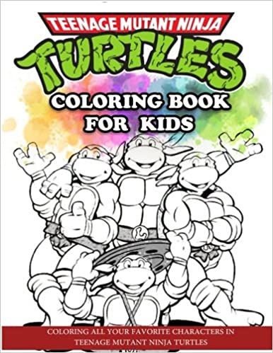Teenage Mutant Ninja Turtles Coloring Book for Kids: Coloring All ...