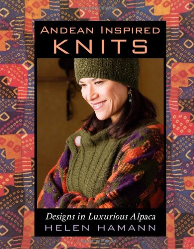 Andean Inspired Knits: Designs in Luxurious Alpaca