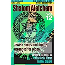 Shalom Aleichem – Piano Sheet Music Collection Part 12 (Jewish Songs And Dances Arranged For Piano)
