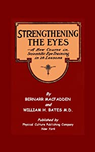Strengthening The Eyes - A New Course In Scientific Eye Training In 28 Lessons & Better Eyesight Magazine