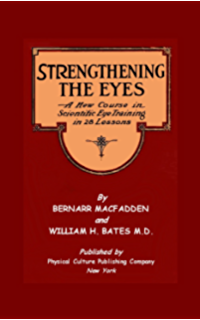Strengthening The Eyes - A New Course In Scientific Eye Training In 28 Lessons & Better