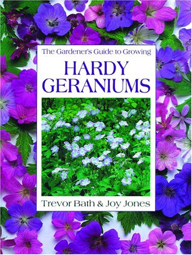 The Gardener's Guide to Growing Hardy Geraniums (Gardener's Guide to Growing Series) (Best Flowers To Grow In San Diego)