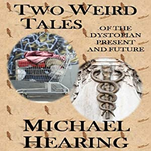 Two Weird Tales of the Dystopian Present and Future Audiobook