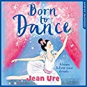 Born to Dance: Dance Trilogy, Book 1 Audiobook by Jean Ure Narrated by Sarah Ovens