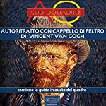 Autoritratto con cappello di feltro di Vincent Van Gogh [Self-Portrait with Felt Hat by Vincent Van Gogh]: Audioquadro [Audio Painting] | Federica Melis