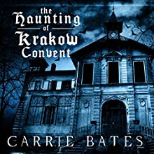 The Haunting of Krakow Convent Audiobook by Carrie Bates Narrated by Will Madden