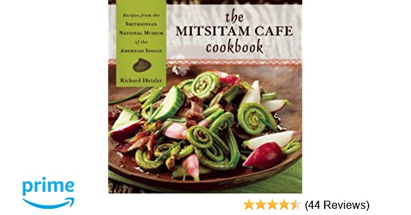 The mitsitam caf cookbook recipes from the smithsonian national the mitsitam caf cookbook recipes from the smithsonian national museum of the american indian richard hetzler nicolasa i sandoval rene comet forumfinder Images