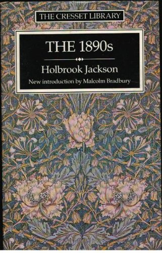 The 1890's: A Review of Art and Ideas at the Close of the Nineteenth Century (Cresset - Review Holbrook