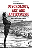 img - for Psychology, Art, and Antifascism: Ernst Kris, E. H. Gombrich, and the Politics of Caricature book / textbook / text book