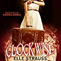 Clockwise: The Clockwise Collection, Volume 1 Audiobook by Elle Strauss Narrated by Andrea Emmes