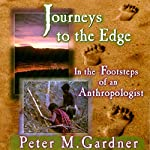 Journeys to the Edge: In the Footsteps of an Anthropologist   Peter M. Gardner