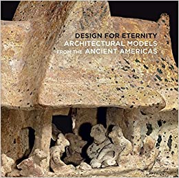 Design for Eternity: Architectural Models from the Ancient Americas by Joanne Pillsbury (2015-11-24)