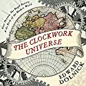 The Clockwork Universe: Isaac Newton, The Royal Society, and the Birth of the Modern World Audiobook by Edward Dolnick Narrated by Alan Sklar
