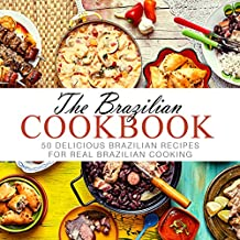 The Brazilian Cookbook: 50 Delicious Brazilian Recipes for Real Brazilian Cooking