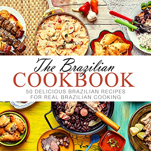 The brazilian cookbook 50 delicious brazilian recipes for real read this book for free with kindle unlimited forumfinder Images