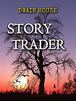 Story Trader: Return to Goat Junction- Book 1 by [House, Dwain]