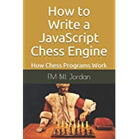 How to Write a JavaScript Chess Engine: How Chess Programs Work