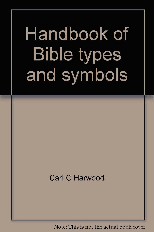 Handbook Of Bible Types And Symbols Carl C Harwood Amazon Books