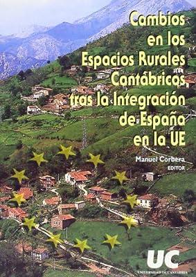 Cambios en los espacios rurales cantábricos tras la integración de España en la UE: 22 Sociales: Amazon.es: Corbera Millán, Manuel: Libros