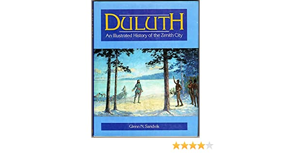 Duluth: An Illustrated History of the Zenith City: Glen N