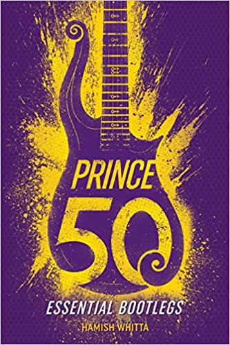 Prince: 50 Essential Bootlegs: Hamish Whitta: 9781543208320: Books