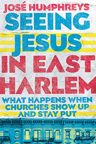 - Seeing Jesus in East Harlem: What Happens When Churches Show up and Stay Put
