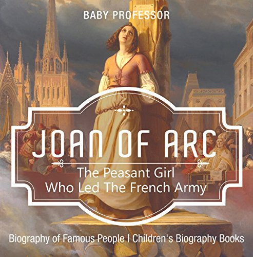 Joan of Arc : The Peasant Girl Who Led The French Army - Biography of Famous People | Children's Biography Books (St Joan Of Arc Biography For Kids)