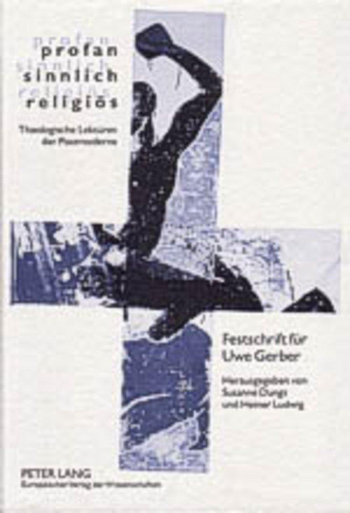 profan – sinnlich – religiös: Theologische Lektüren der Postmoderne- Festschrift für Uwe Gerber (German Edition) by Peter Lang GmbH, Internationaler Verlag der Wissenschaften