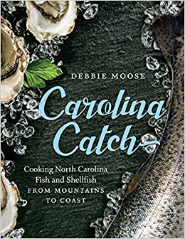 Carolina catch cooking north carolina fish and shellfish from carolina catch cooking north carolina fish and shellfish from mountains to coast debbie moose 9781469640501 amazon books fandeluxe Image collections