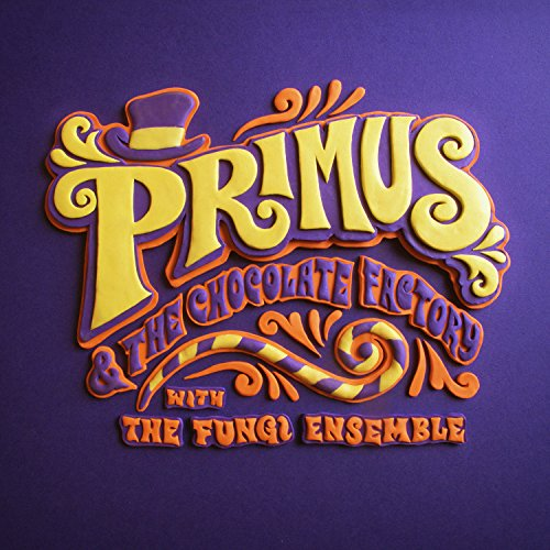 Primus & The Chocolate Factory...