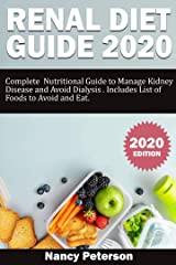RENAL DIET GUIDE 2020: Complete Nutritional Guide to Manage Kidney Disease and Avoid Dialysis. Includes List of Foods to Avoid and Eat Kindle Edition