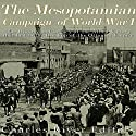 The Mesopotamian Campaign of World War I: The History and Legacy of the Allied Victory That Led to the Breakup of the Ottoman Empire Audiobook by  Charles River Editors Narrated by Scott Clem