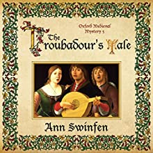 The Troubadour's Tale: Oxford Medieval Mysteries, Book 5 Audiobook by Ann Swinfen Narrated by Philip Battley