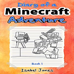 Diary of a Minecraft Adventure, Book 1 Audiobook
