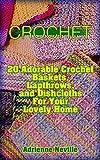 Crochet: 20 Adorable Crochet Baskets, Lapthrows, and Dishcloths For Your Lovely Home: (Crochet Hook A, Crochet Accessories, Crochet Patterns, Crochet Books, ... Crochet Patterns) (Crochet for Beginners)