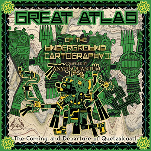Great Atlas of the Underground Cartography: The Coming & Departure of Quetzalcoatl, Compiled By Anyer Quantum