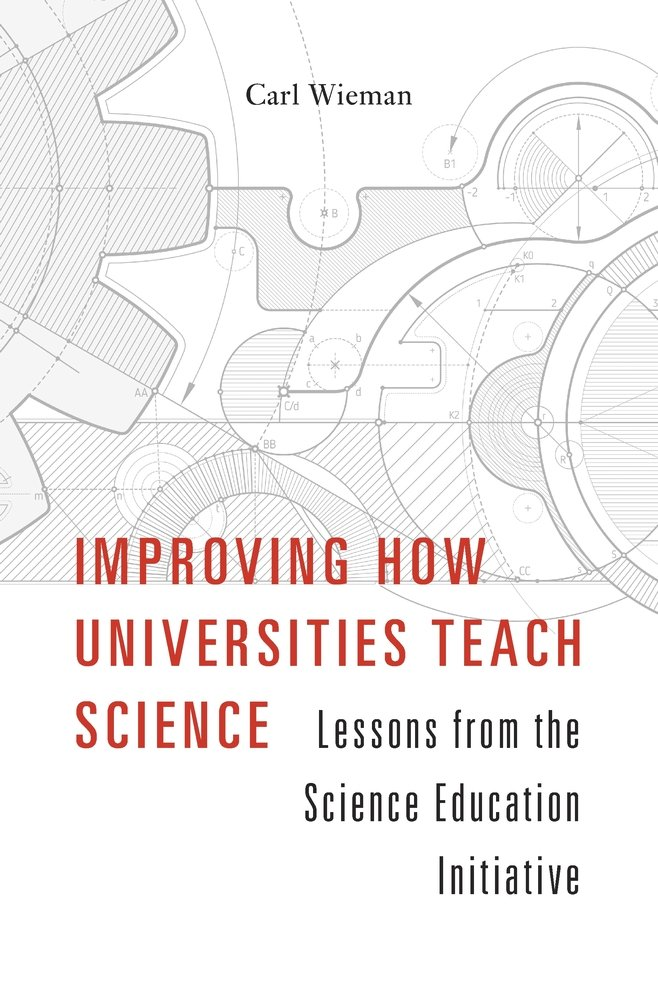 Improving How Universities Teach Science: Lessons from the Science Education Initiative by Harvard University Press