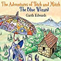 The Blue Wizard: The Adventures of Titch and Mitch Audiobook by Garth Edwards Narrated by Richard Mitchley